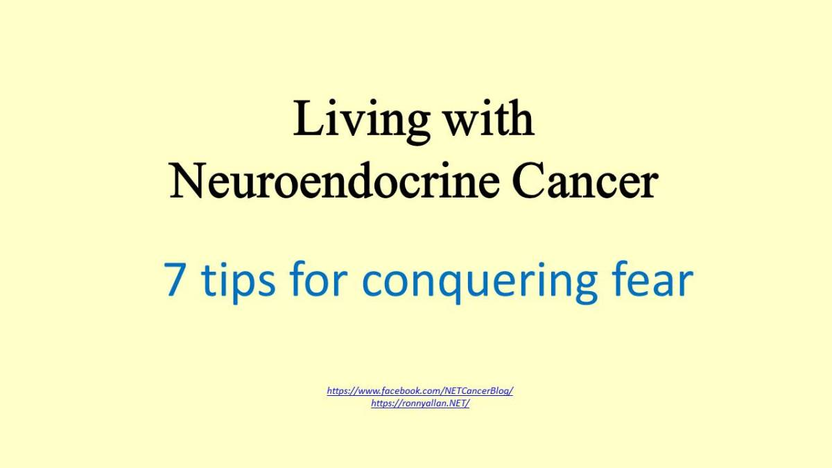 Living with Neuroendocrine Cancer - 7 tips for conquering fear